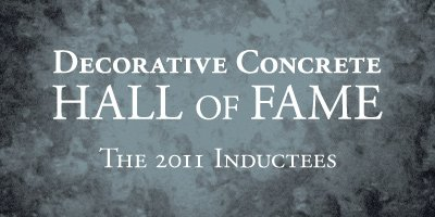 The Decorative Concrete Hall of Fame announced its first group of honorees at the 2010 Concrete Decor Show & Spring Training, in Phoenix, Ariz.  It was only fitting that the Hall of Fame welcome its 2011 inductees at the 2011 Concrete Decor Show, held last March in Nashville, Tenn.
