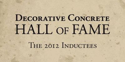 The Decorative Concrete Hall of Fame is pleased to honor its inductees for 2012: Mike Archambault, Brad Bowman, Clark Branum and Joe Nasvik.