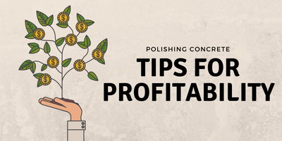 Tips for polishing concrete and how to be profitable.