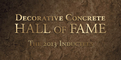 The Decorative Concrete Hall of Fame is pleased to honor its inductees for 2013: Ralph Gasser, Bill Stegmeier, Barbara Sargent and Byron Klemaske II. The Hall of Fame announced the group at the 2013 Concrete Decor Show.