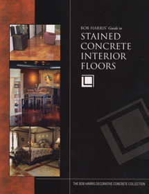 Bob Harris's Guide to Stained Concrete Interior Floors book for sale at Concrete Decor Online Store