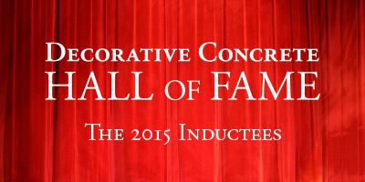 Concrete Decor's Decorative Concrete Hall of Fame 2015 This year, three more men joined the ranks of the prestigious Decorative Concrete Hall of Fame established in 2010 by Professional Trade Publications, parent company of Concrete Decor magazine.